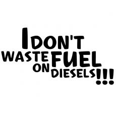 I don't waste fuel